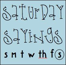 Saturday Sayings